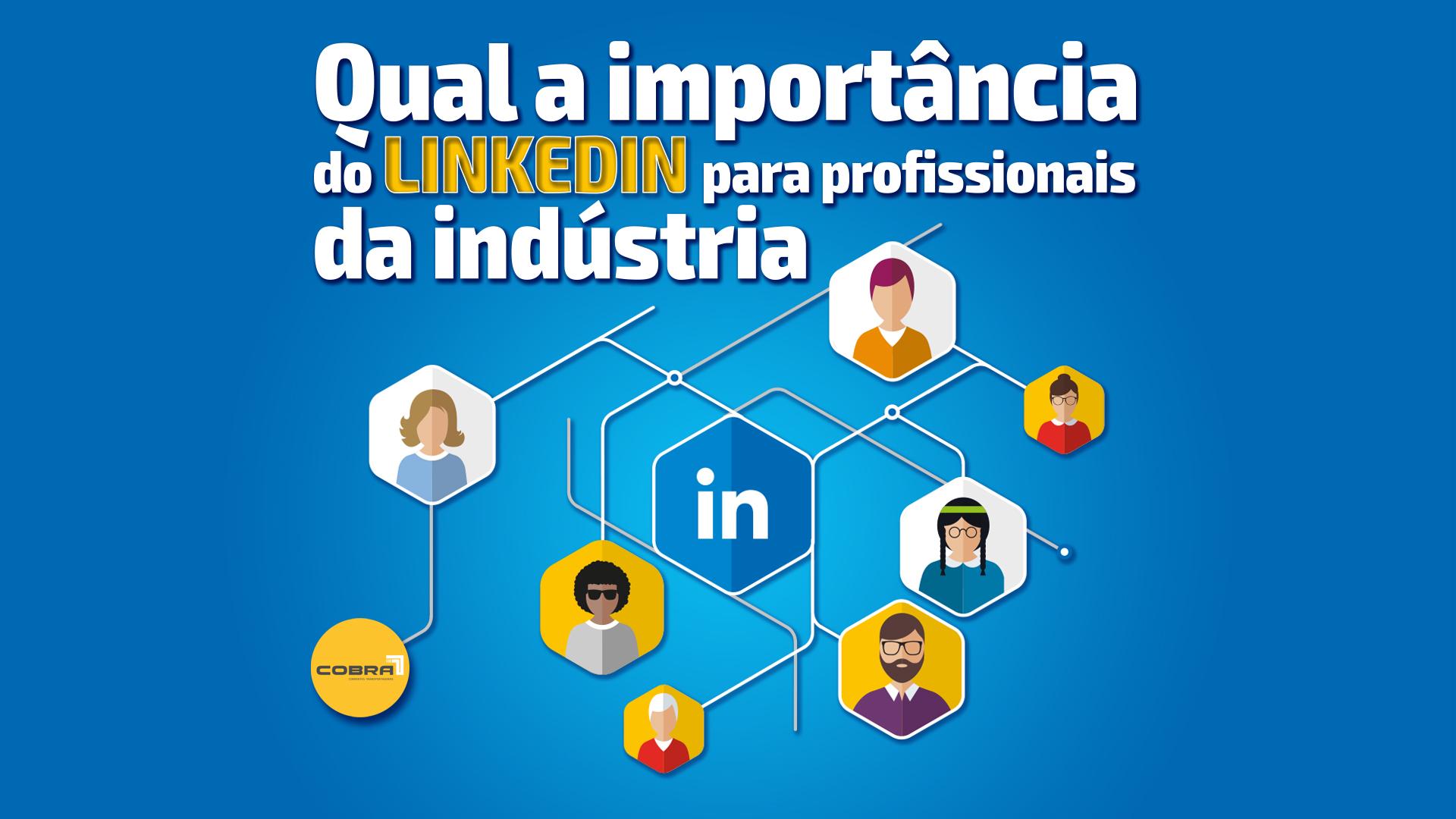 Qual a importância do LinkedIn para profissionais da indústria?
